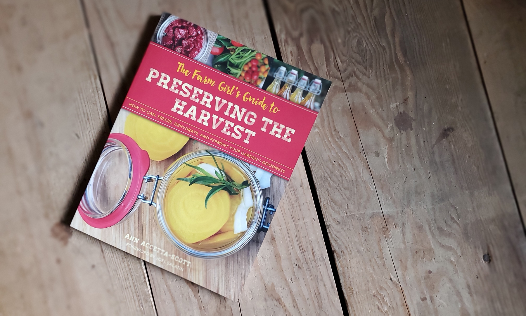 Homestead Living Book - The Farm Girl's Guide to Preserving the Harvest by Ann Accetta-Scott